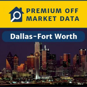 Premium Off Market Data — Dallas-Fort Worth