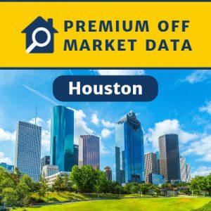 Premium Off Market Data — Houston